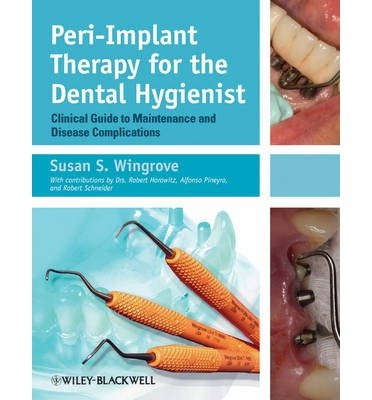 [(Peri-Implant Therapy for the Dental Hygienist: Clinical Guide to Maintenance and Disease Complications)] [Author: Susan S. Wingrove] published on (August, 2013)