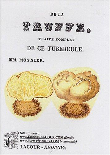 De la truffe : Traité complet de ce tubercule