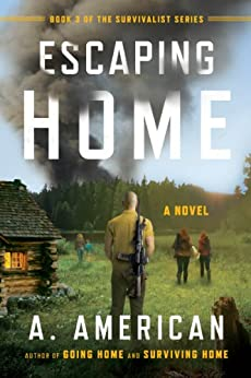 Escaping Home: A Novel (The Survivalist Series Book 3) by [American, A.]
