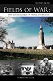 Fields of War: Fifty Key Battlefields in France & Belgium - A Visitor's Guide to Historic Places by Robert Mueller (2009-04-01)