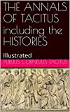 THE ANNALS OF TACITUS including the HISTORIES: Illustrated