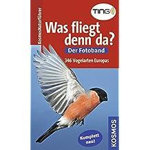 Was fliegt denn da? Der Fotoband: Die Vogelarten Europas in über 700 Farbfotos (Kosmos-Naturführer)