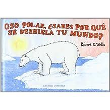 Oso polar, ¿sabes por qué se deshiela tu mundo? (LIBROS DE ROBERT E. WELLS)