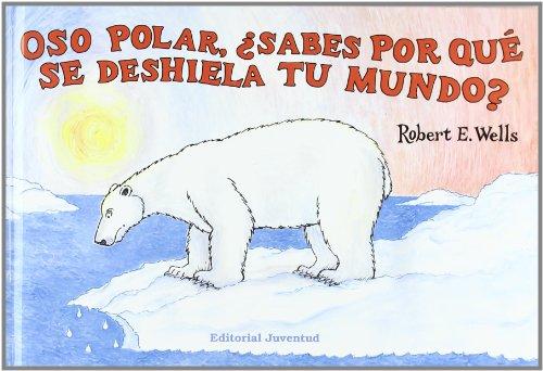 Oso polar, ¿sabes por qué se deshiela tu mundo? (LIBROS DE ROBERT E. WELLS) por Robert Wells