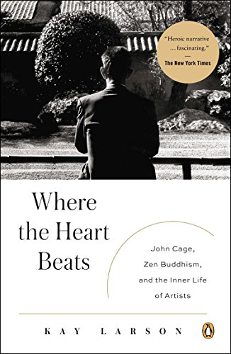 Where the Heart Beats: John Cage, Zen Buddhism, and the Inner Life of Artists por Kay Larson