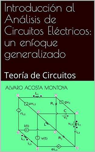 Introducción al Análisis de Circuitos Eléctricos: un enfoque generalizado: Teoría de Circuitos de [
