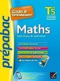 Maths Tle S spécifique & spécialité - Prépabac Cours & entraînement : cours, méthodes et exercices de type bac (terminale S) (Cours et entraînement) (French Edition)