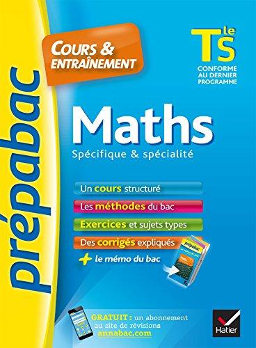 Maths Tle S spcifique & spcialit - Prpabac Cours & entranement : cours, mthodes et exercices de type bac (terminale S) (Cours et entranement)
