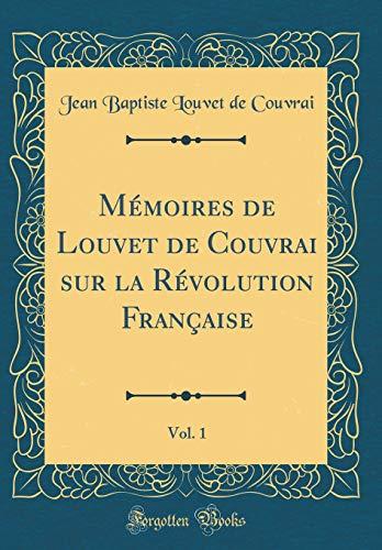 Mémoires de Louvet de Couvrai Sur La Révolution Française, Vol. 1 (Classic Reprint)