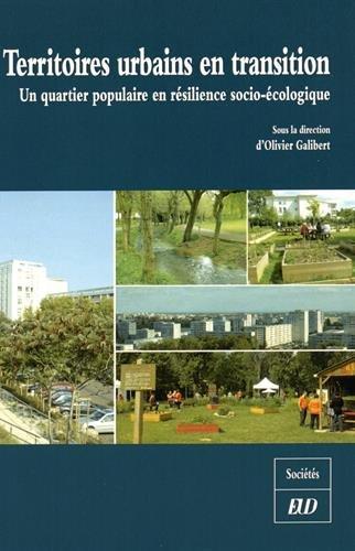 Territoires urbains en transition : Un quartier populaire en résilience socio-écologique par Olivier Galibert