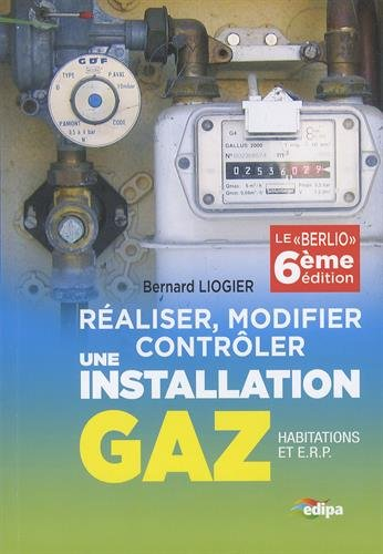 Réaliser, modifier, contrôler une installation gaz (habitations et ERP) par Bernard Liogier