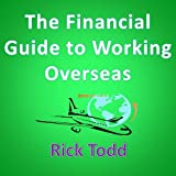 The Financial Guide to Working Overseas: How to Legally Avoid Tax, Invest Wisely, Build Your Career and Work Abroad Successfully as an Expat