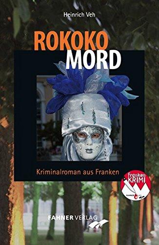 Rokoko-Mord: Kriminalroman aus Franken (Frankenkrimi von Heinrich Veh, Band 5)