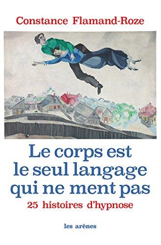 Le corps est le seul langage qui ne ment pas par Constance Flamand-Roze