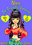 #9: NINA The Friendly Vampire - Book 2 - It's Never Dull: Books for kids aged 9-12