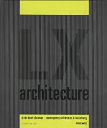 LX Architecture in the Heart of Europe: Contemporary Architecture in Luxembourg