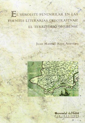 El suroeste peninsular en las fuentes literarias grecolatinas: el territorio onubense (Arias montano)