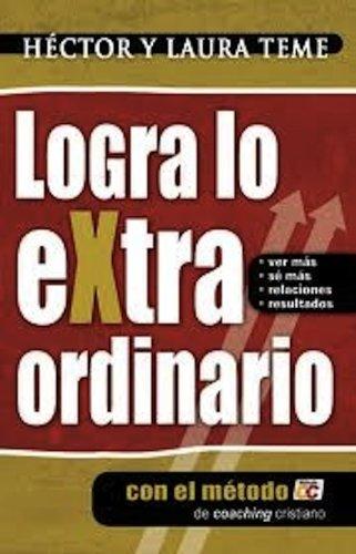 LOGRA LO EXTRAORDINARIO con el metodocc (Serie de Hector Teme de Coaching Cristiano y reflexiones nº 1) por Hector Teme