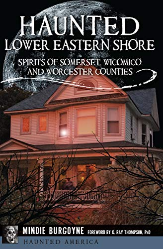 Haunted Lower Eastern Shore: Spirits of Somerset, Wicomico and Worcester Counties (Haunted America) (English Edition)