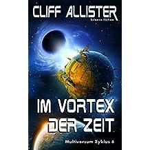 Im Vortex der Zeit: MULTIVERSUM Zyklus 6 (German Edition)