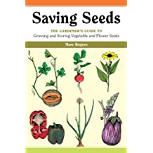 Saving Seeds: The Gardener's Guide to Growing and Saving Vegetable and Flower Seeds (English Edition)