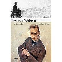 Anton Webern und seine Zeit (Große Komponisten und ihre Zeit)
