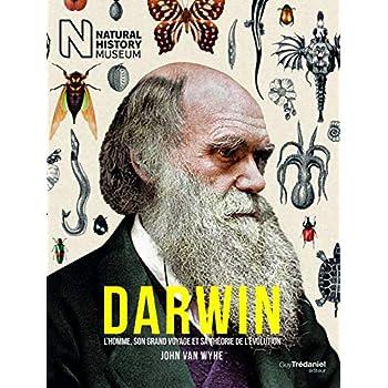 Darwin : L'homme, son grand voyage et sa théorie de l'évolution