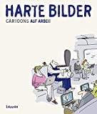 Harte Bilder: Cartoons auf Arbeit