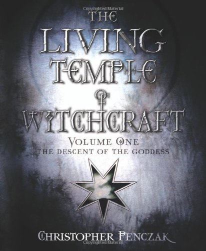 The Descent of the Goddess: v. 1 (Living Temple of Witchcraft: Mystery, Ministry, and the Magickal Life)