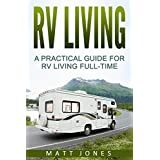 RV Living: A Practical Guide For RV Living Full-Time (Rv Boondocking, Motorhome Living) (English Edition)