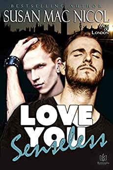 Love You Senseless (Men of London Book 1) by [Nicol, Susan Mac]