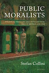 Public Moralists: Political Thought and Intellectual Life in Britain, 1850-1930 (Clarendon Paperbacks)