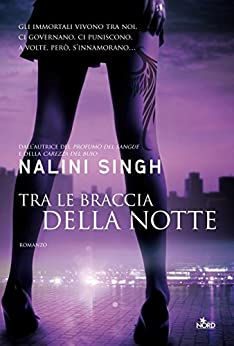 Tra le braccia della notte: Guild Hunter [vol. 3] di [Singh, Nalini, Aa.Vv.]