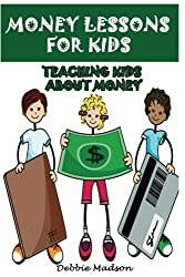 Money Lessons for Kids: Teaching Kids about Money by Debbie Madson (2014-02-14)