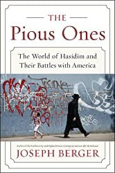 The Pious Ones: The World of Hasidim and Their Battles with America by Berger, Joseph (September 9, 2014) Paperback
