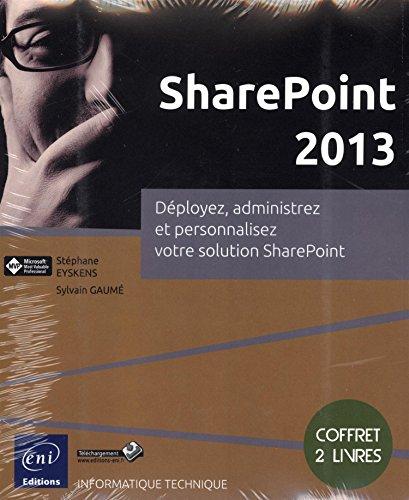 SharePoint 2013 - Coffret de 2 livres - Déployez, administrez et personnalisez votre solution SharePoint par Stéphane EYSKENS Sylvain GAUMÉ