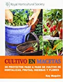 Cultivo En Macetas. 30 Proyectos Paso A Paso De Cultivo De Hortalizas, Frutas, Hierbas Y Flores