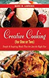 Creative Cooking for One or Two: Simple & Inspiring Meals That Are Just