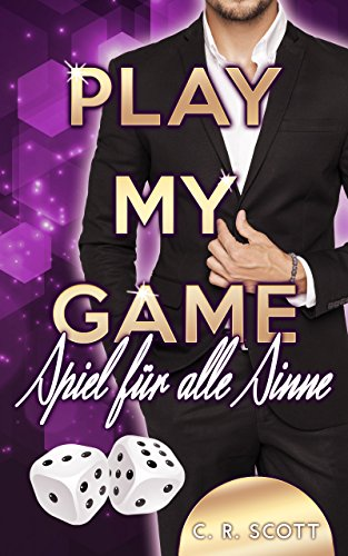 Play My Game: Spiel für alle Sinne von [Scott, C. R.]