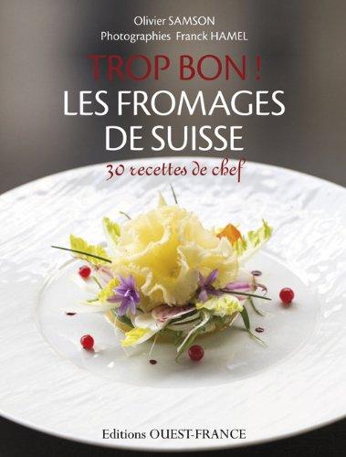 TROP BON ! LES FROMAGES DE SUISSE par Franck HAMEL