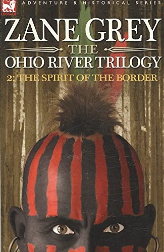 [(The Ohio River Trilogy 2 : The Spirit of the Border)] [By (author) Zane Grey] published on (June, 2007)