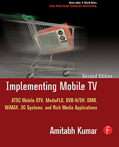 Implementing Mobile TV: ATSC Mobile DTV, MediaFLO, DVB-H/SH, DMB,WiMAX, 3G Systems, and Rich Media Applications (Focal Press Media Technology Professional Series) (English Edition) Dvb-h Mobile-tv