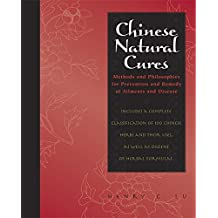 Chinese Natural Cures: Traditional Methods for Remedy and Prevention: Methods and Philosophies for Remedy of Ailments and Diseases