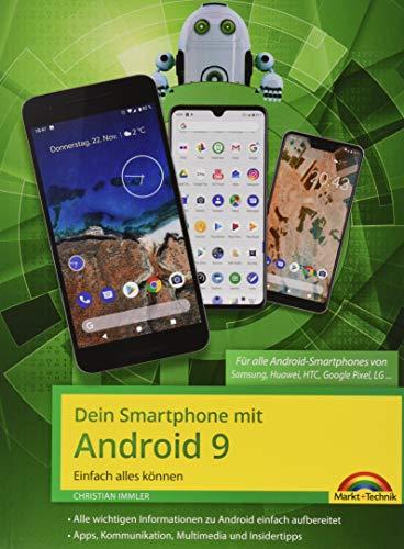 Dein Smartphone mit Android 9 - Einfach alles können - die besten Tipps und Tricks: für alle Geräte Samsung, Sony, HTC, LG u. v. m. -