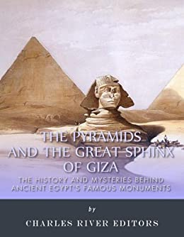 The Pyramids and the Great Sphinx of Giza: The History and Mysteries Behind Ancient Egypt's Famous Monuments (English Edition) von [Charles River Editors]