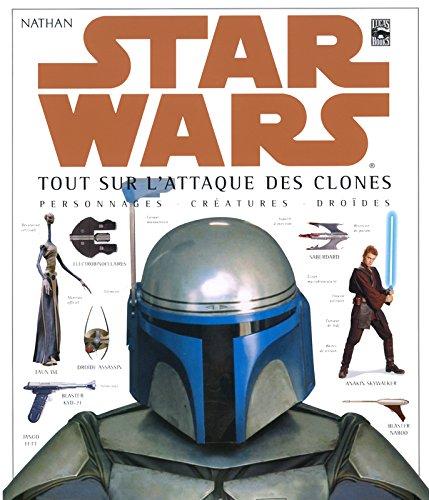 Star Wars : Tout sur l'Attaque des clones, personnages, cratures, drodes