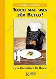 Koch mal was für Bello!: Neue Rezeptideen für Hunde (Das besondere Hundebuch)