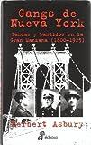 Gangs De Nueva York/ Gangs of New York: Banda y bandidos en la gran manzana 1800-1925 by Herbert Asbury (2003-03-30)