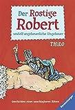 Der Rostige Robert und elf ungeheuerliche Ungeheuer: Geschichten eines unschlagbaren Ritters (Ravensburger Taschenbücher)