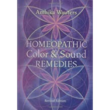 Homeopathic Color and Sound Remedies, Rev by Ambika Wauters (2007-10-01)